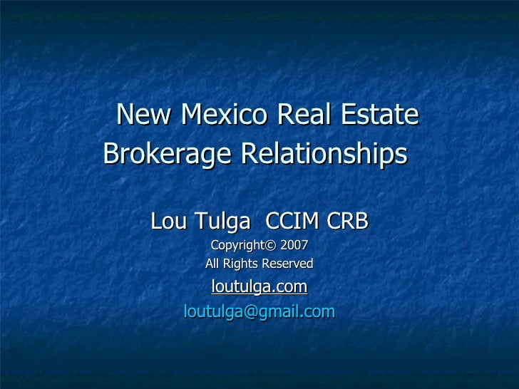 New Mexico Real Estate Brokerage Relationships  Lou Tulga  CCIM CRB Copyright© 2007 All Rights Reserved loutulga.com [emai...