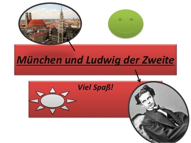 München und Ludwig der Zweite Viel Spaß!