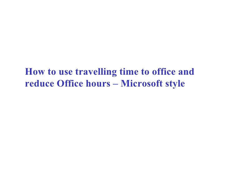 How to use travelling time to office and reduce Office hours – Microsoft style