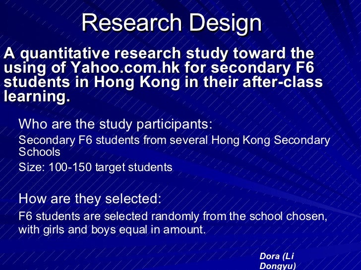 Research Design A quantitative research study toward the using of Yahoo.com.hk for secondary F6 students in Hong Kong in t...