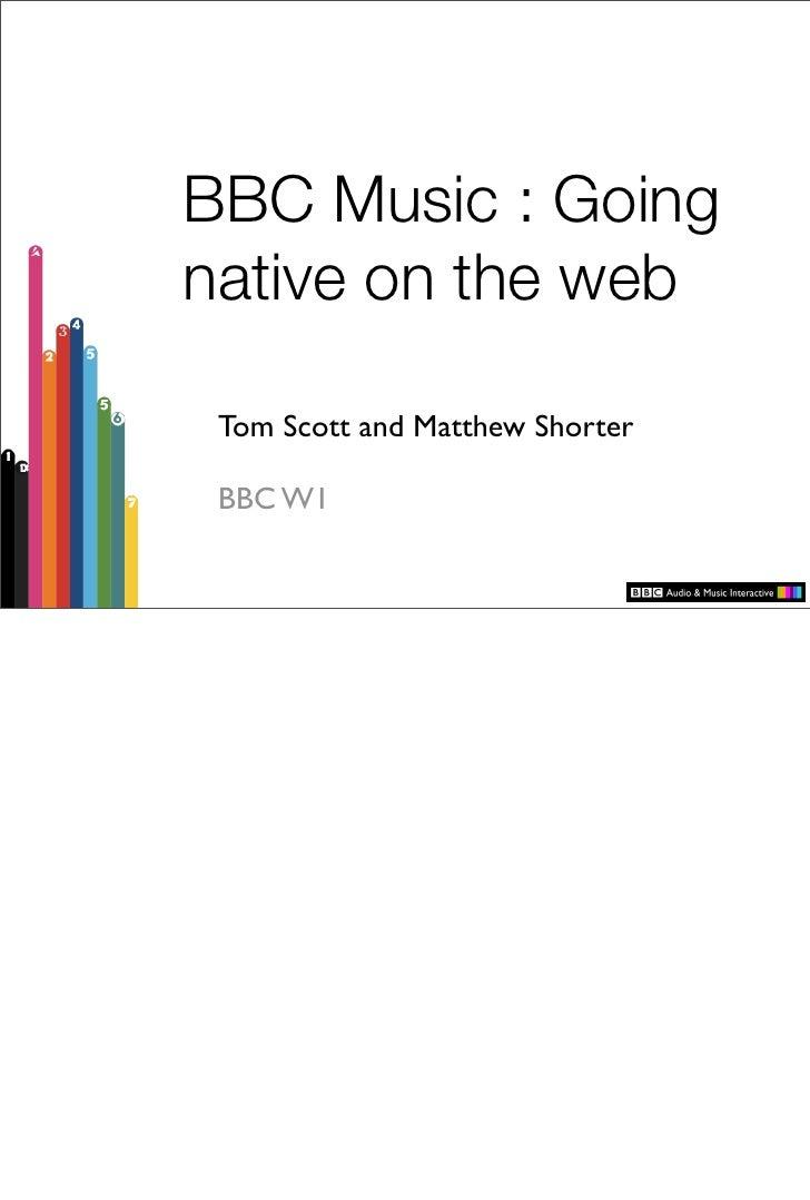 BBC Music : Going native on the web   Tom Scott and Matthew Shorter   BBC W1