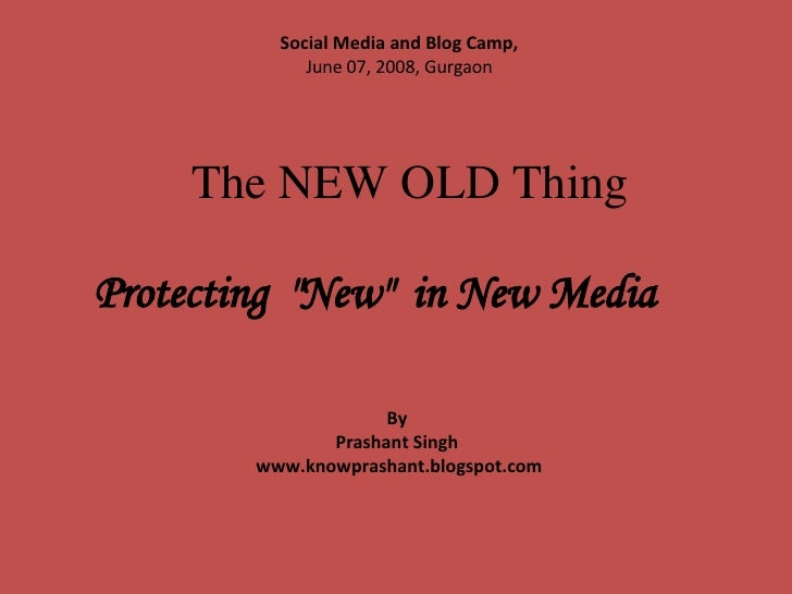 "Protecting  ""New""  in New Media   Social Media and Blog Camp,   June 07, 2008, Gurgaon By  Prashant Singh  www.k..."