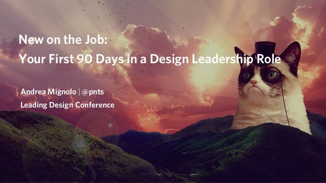 New on the Job: Your First 90 Days in a Design Leadership Role Andrea Mignolo | @pnts Leading Design Conference