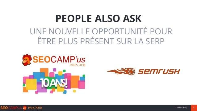 1#seocamp UNE NOUVELLE OPPORTUNITÉ POUR ÊTRE PLUS PRÉSENT SUR LA SERP PEOPLE ALSO ASK