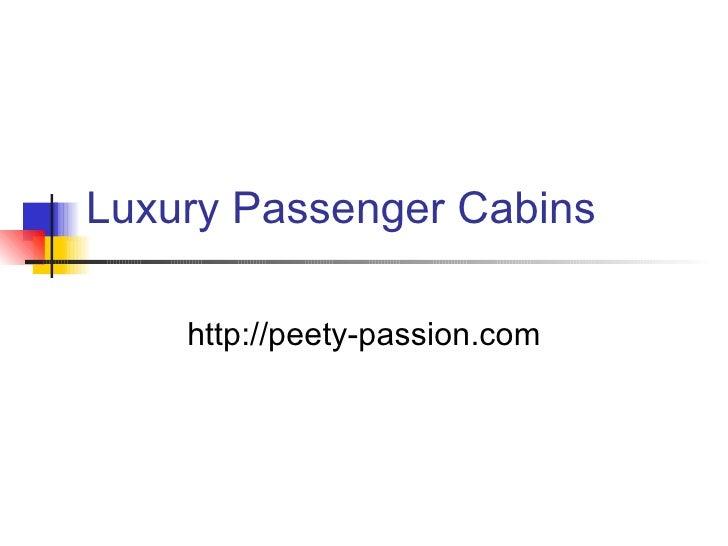Luxury Passenger Cabins http://peety-passion.com
