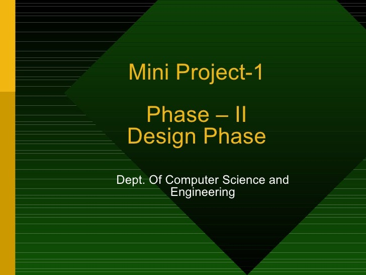 Mini Project-1 Phase – II Design Phase Dept. Of Computer Science and Engineering