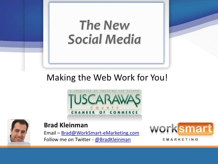 Making the Web Work for You!    Brad Kleinman Email – Brad@WorkSmart-eMarketing.com Follow me on Twitter - @BradKleinman
