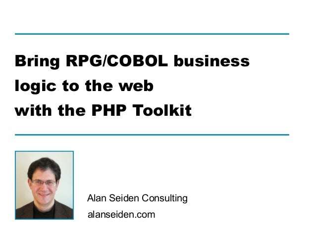 alanseiden.com Alan Seiden Consulting Bring RPG/COBOL business logic to the web with the PHP Toolkit