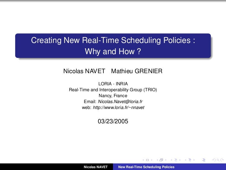 Creating New Real-Time Scheduling Policies :              Why and How ?        Nicolas NAVET            Mathieu GRENIER   ...