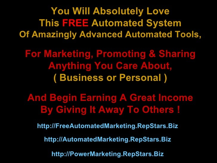 You Will Absolutely Love This  FREE  Automated System Of Amazingly Advanced Automated Tools, For Marketing, Promoting & Sh...
