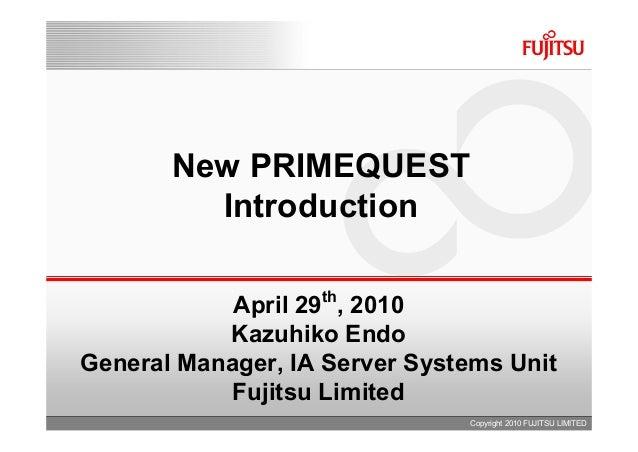 New PRIMEQUEST         Introduction                   th            April 29 , 2010           Kazuhiko EndoGeneral Manager...