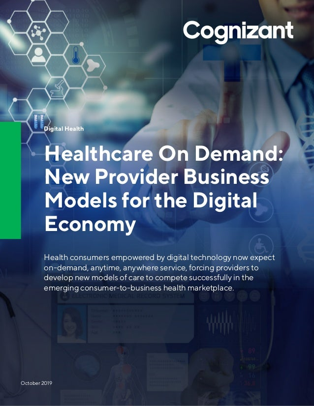 Digital Health Healthcare On Demand: New Provider Business Models for the Digital Economy Health consumers empowered by di...