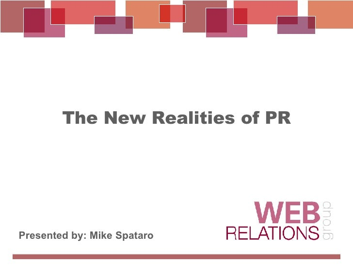 The New Realities of PR Presented by: Mike Spataro