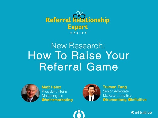 Truman Tang Senior Advocate Marketer, Influitive @trumantang @influitive New Research: How To Raise Your Referral Game Mat...