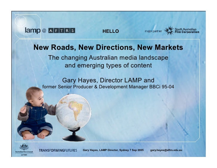 HELLO   New Roads, New Directions, New Markets     The changing Australian media landscape          and emerging types of ...