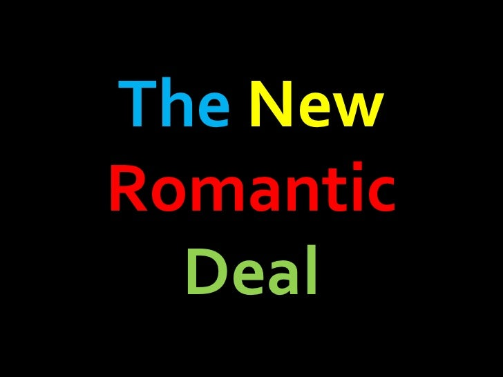 The   New   Romantic   Deal