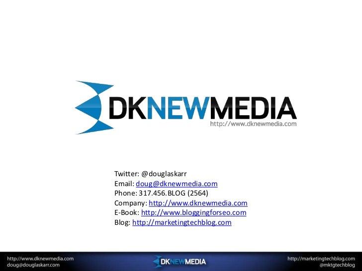 Twitter: @douglaskarr<br />Email: doug@dknewmedia.com<br />Phone: 317.456.BLOG (2564)<br />Company: http://www.dknewmedia....