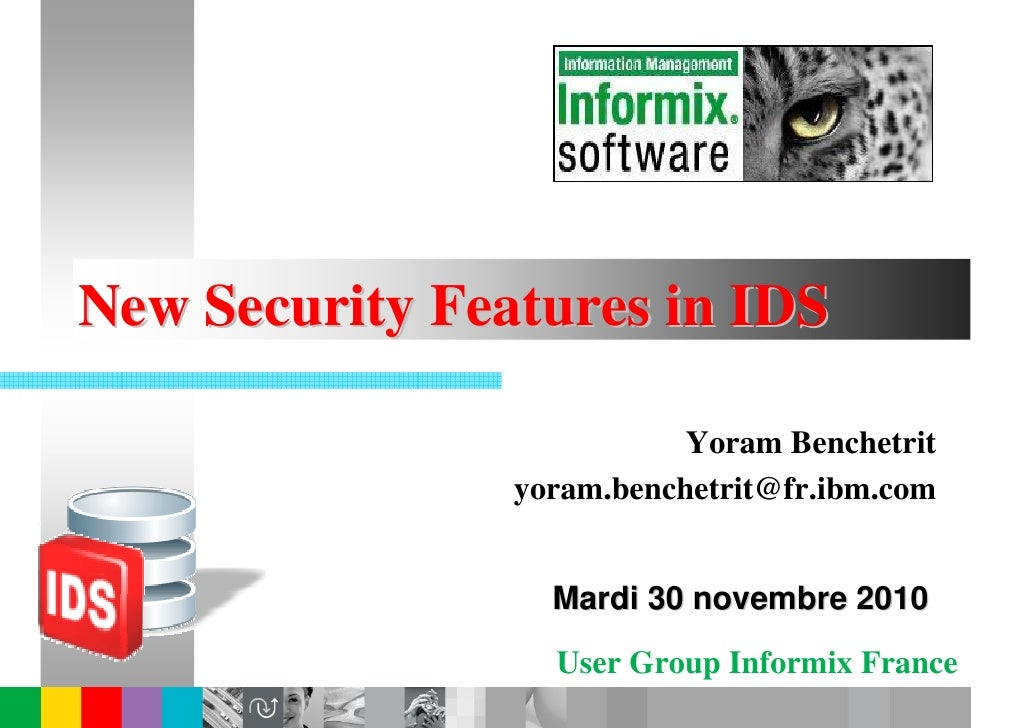 New Security Features in IDS                           Yoram Benchetrit                yoram.benchetrit@fr.ibm.com        ...