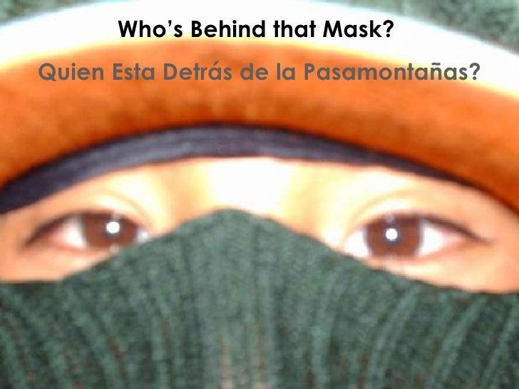 Who's Behind that Mask?  Quien Esta Detrás de la Pasamontañas?
