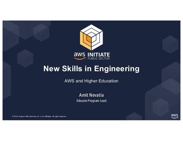 © 2019, Amazon Web Services, Inc. or its Affiliates. All rights reserved. Amit Nevatia Educate Program Lead New Skills in ...