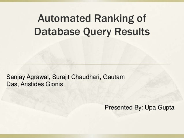 Automated Ranking of         Database Query ResultsSanjay Agrawal, Surajit Chaudhari, GautamDas, Aristides Gionis         ...