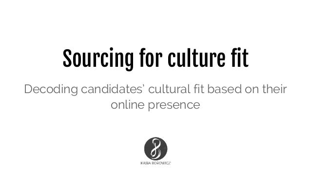 Sourcing for culture fit Decoding candidates' cultural fit based on their online presence