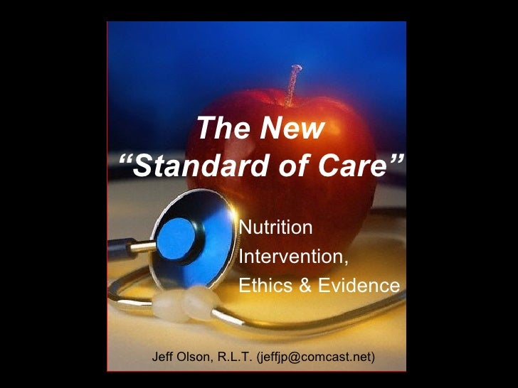 "The New ""Standard of Care"" Nutrition Intervention, Ethics & Evidence Jeff Olson, R.L.T. (jeffjp@comcast.net)"