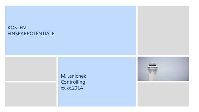 KOSTENEINSPARPOTENTIALE  M. Janichek Controlling xx.xx.2014