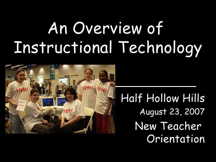 An Overview of  Instructional Technology Half Hollow Hills August 23, 2007 New Teacher  Orientation