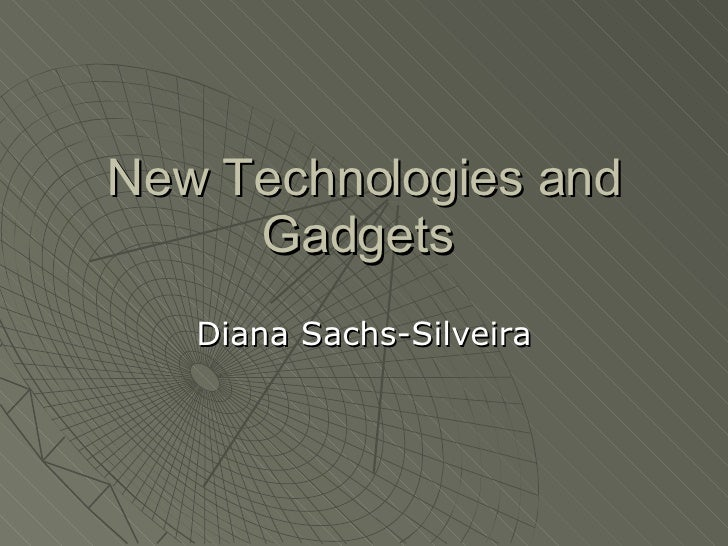 New Technologies and Gadgets  Diana Sachs-Silveira