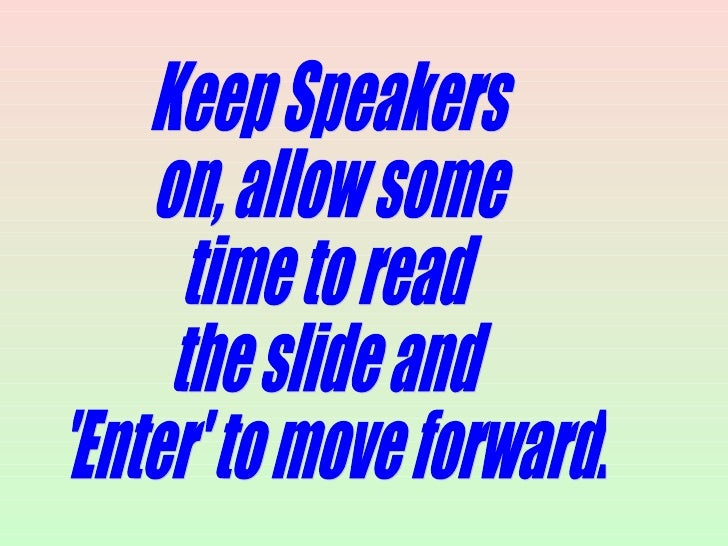 Keep Speakers on, allow some time to read the slide and 'Enter' to move forward.