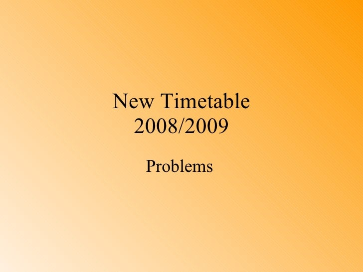 New Timetable 2008/2009 Problems