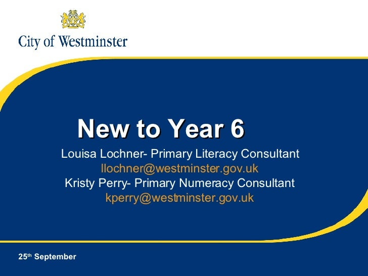 New to Year 6 25 th  September Louisa Lochner- Primary Literacy Consultant [email_address] Kristy Perry- Primary Numeracy ...