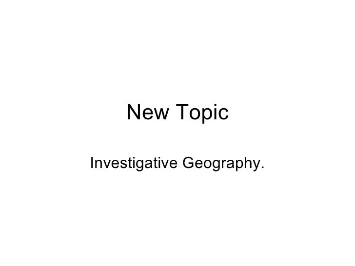 New Topic Investigative Geography.