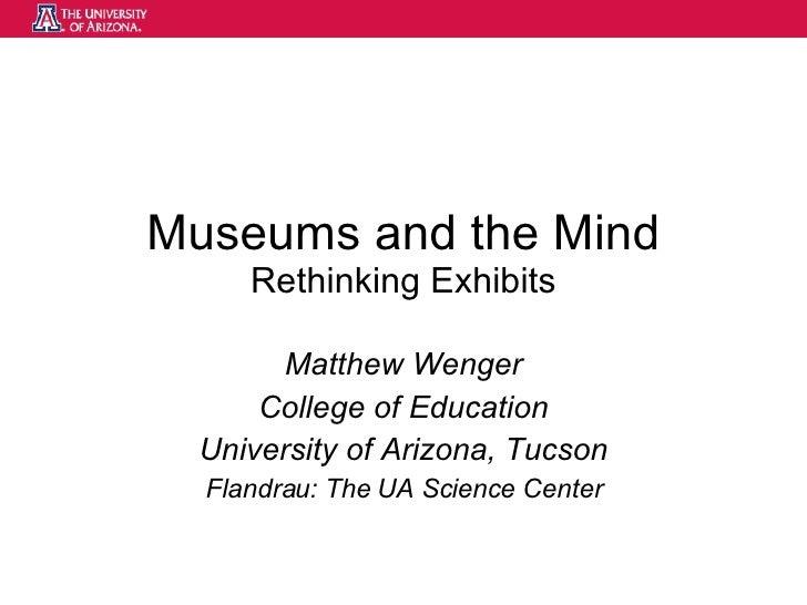 Museums and the Mind Rethinking Exhibits Matthew Wenger College of Education University of Arizona, Tucson Flandrau: The U...