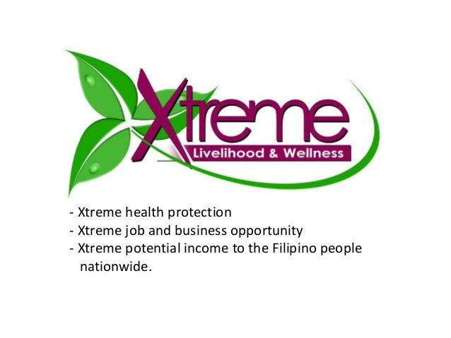 - Xtreme health protection  - Xtreme job and business opportunity  - Xtreme potential income to the Filipino people  natio...
