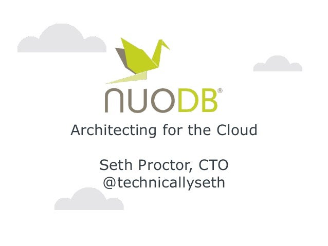 Architecting for the Cloud Seth Proctor, CTO @technicallyseth