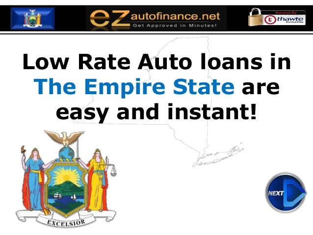 Low Rate Auto loans in The Empire State are easy and instant!