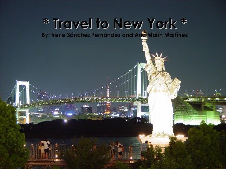 * Travel to New York * * Travel to New York * By: Irene Sánchez Fernández and Ana Marín Martínez