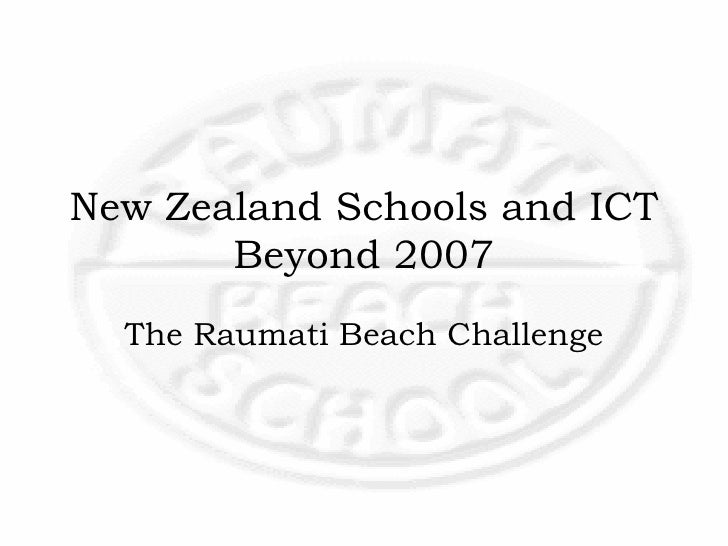 New Zealand Schools and ICT Beyond 2007 The Raumati Beach Challenge