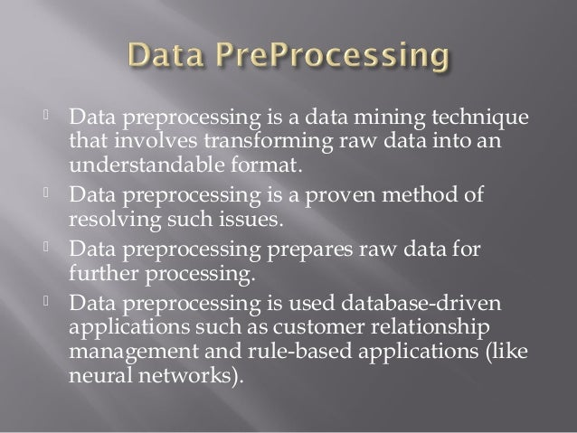         Data preprocessing is a data mining technique that involves transforming raw data into an understandable forma...