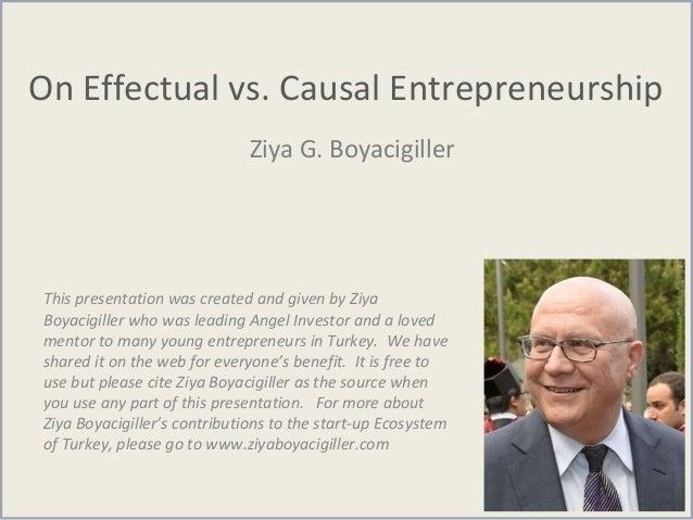 On Effectual vs. Causal Entrepreneurship Ziya G. Boyacigiller This presentation was created and given by Ziya Boyacigiller...