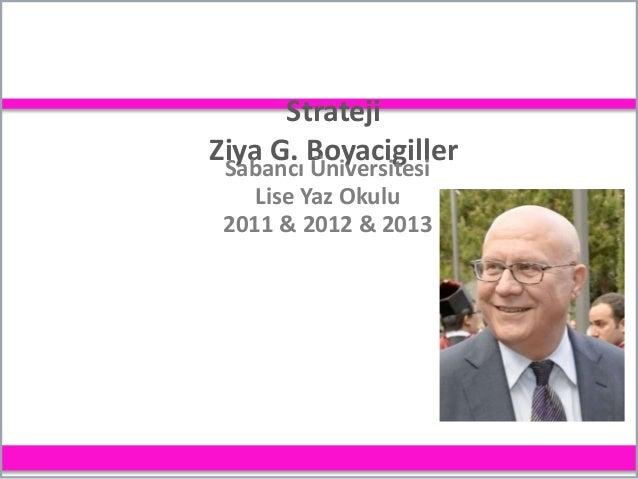 Strateji Ziya G. Boyacigiller Sabancı Üniversitesi Lise Yaz Okulu 2011 & 2012 & 2013