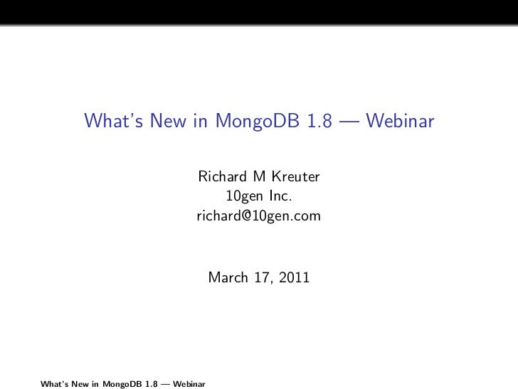 What's New in MongoDB 1.8 — Webinar                                 Richard M Kreuter                                     ...