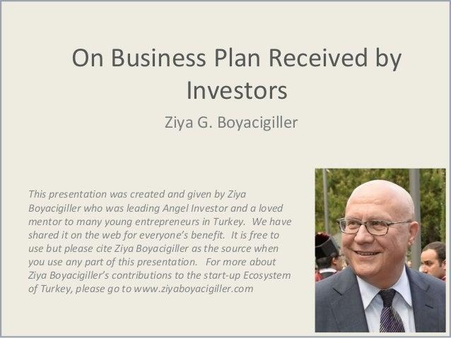 On Business Plan Received by Investors Ziya G. Boyacigiller This presentation was created and given by Ziya Boyacigiller w...