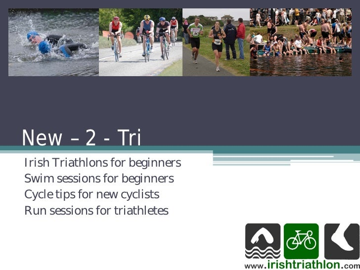 New – 2 - TriIrish Triathlons for beginnersSwim sessions for beginnersCycle tips for new cyclistsRun sessions for triathle...