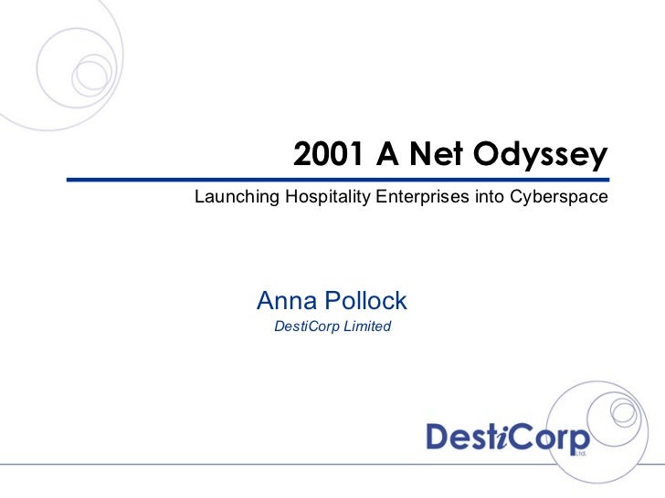 2001 A Net Odyssey Launching Hospitality Enterprises into Cyberspace Anna Pollock DestiCorp Limited