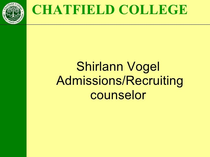 Shirlann Vogel  Admissions/Recruiting counselor CHATFIELD COLLEGE