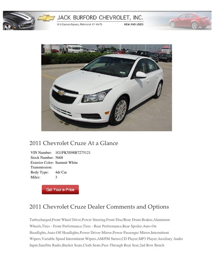 2011 Chevrolet Cruze At a GlanceVIN Number:       1G1PK5S98B7275121Stock Number:     5668Exterior Color:   Summit WhiteTra...