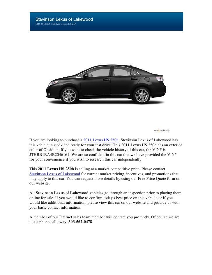 If you are looking to purchase a 2011 Lexus HS 250h, Stevinson Lexus of Lakewood hasthis vehicle in stock and ready for yo...
